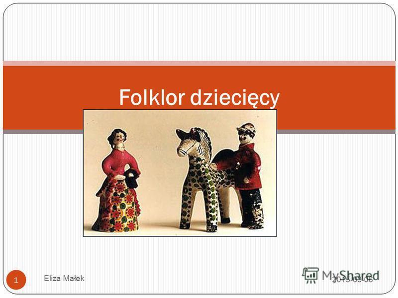 2015-03-06 Eliza Małek 1 Folklor dziecięcy