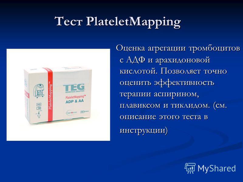 Оценка агрегации тромбоцитов с АДФ и арахидоновой кислотой. Позволяет точно оценить эффективность терапии аспирином, плавиксом и тиклидом. (см. описание этого теста в инструкции) Тест PlateletMapping