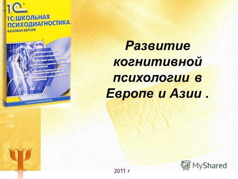 20 11 г Развитие когнитивной психологии в Европе и Азии.