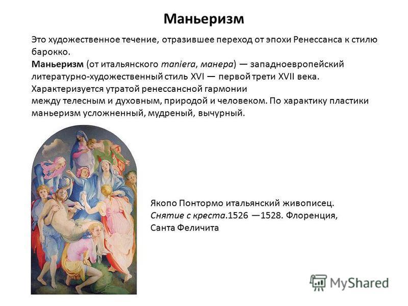 Маньеризм Это художественное течение, отразившее переход от эпохи Ренессанса к стилю барокко. Маньеризм (от итальянского maniera, манера) западноевропейский литературно-художественный стиль XVI первой трети XVII века. Характеризуется утратой ренессан