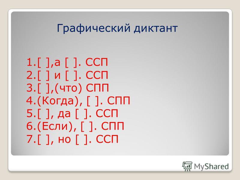 Графический диктант 1.[ ],а [ ]. ССП 2.[ ] и [ ]. ССП 3.[ ],(что) СПП 4.(Когда), [ ]. СПП 5.[ ], да [ ]. ССП 6.(Если), [ ]. СПП 7.[ ], но [ ]. ССП