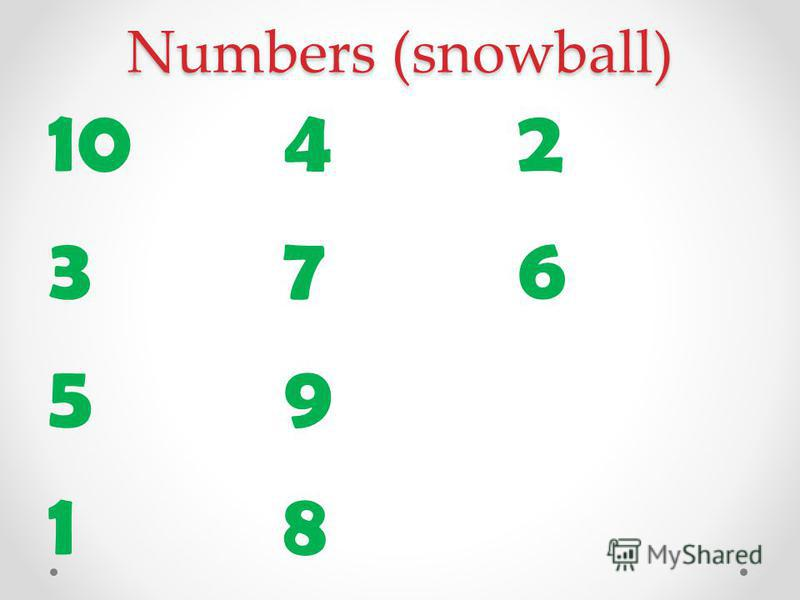 Numbers (snowball) 10 3 5 1 4 7 9 8 2 6
