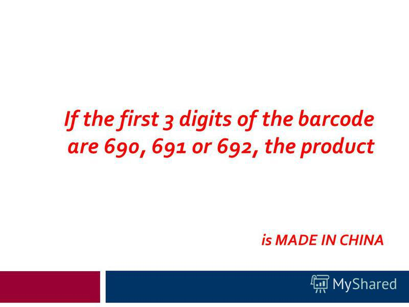 If the first 3 digits of the barcode are 690, 691 or 692, the product is MADE IN CHINA