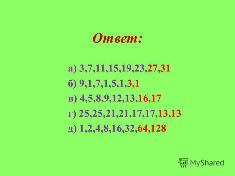Ответ: а) 3,7,11,15,19,23,27,31 б) 9,1,7,1,5,1,3,1 в) 4,5,8,9,12,13,16,17 г) 25,25,21,21,17,17,13,13 д) 1,2,4,8,16,32,64,128