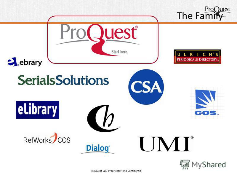 The Family ProQuest LLC: Proprietary and Confidential