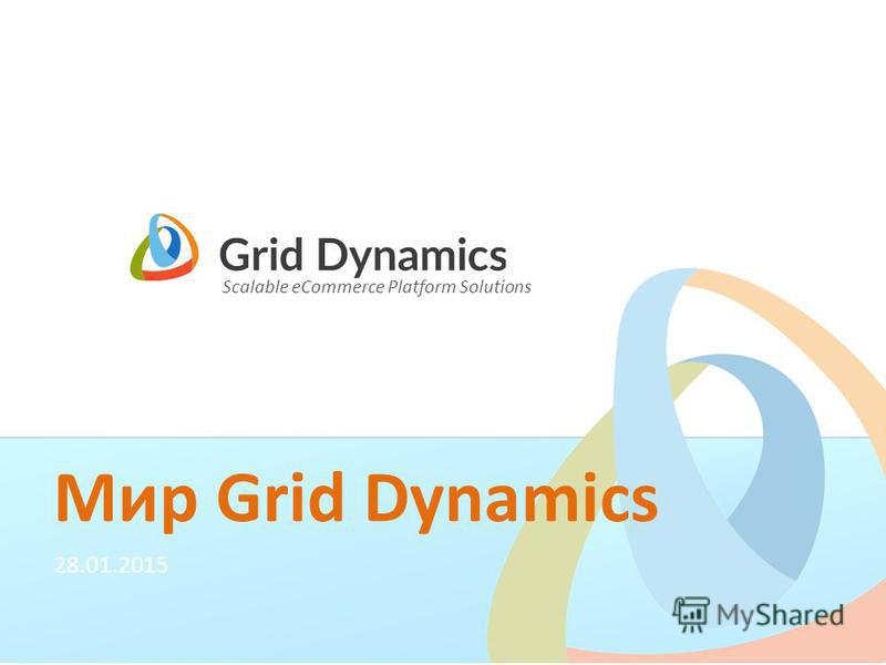 Scalable eCommerce Platform Solutions Мир Grid Dynamics 28.01.2015