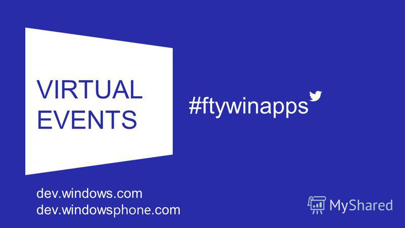 VIRTUAL EVENTS #ftywinapps dev.windows.com dev.windows phone.com