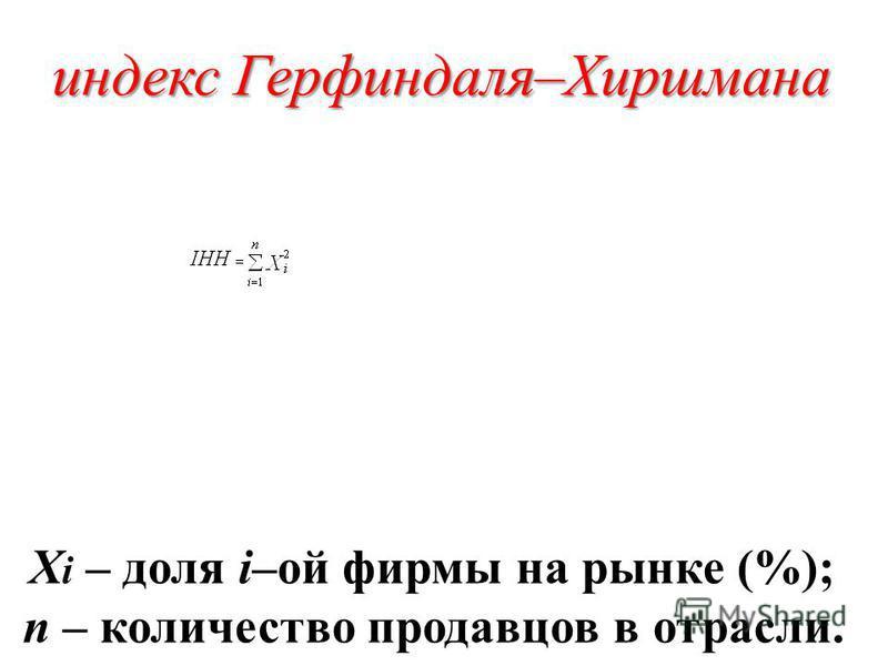 индекс Герфиндаля–Хиршмана X i – доля i–ой фирмы на рынке (%); n – количество продавцов в отрасли.