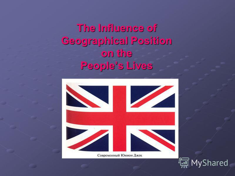 The Influence of Geographical Position on the Peoples Lives