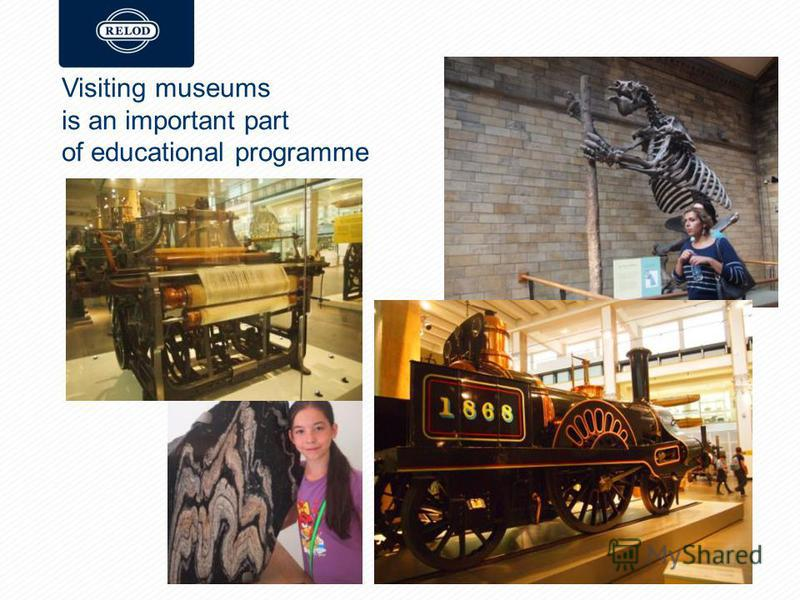 Visiting museums is an important part of educational programme