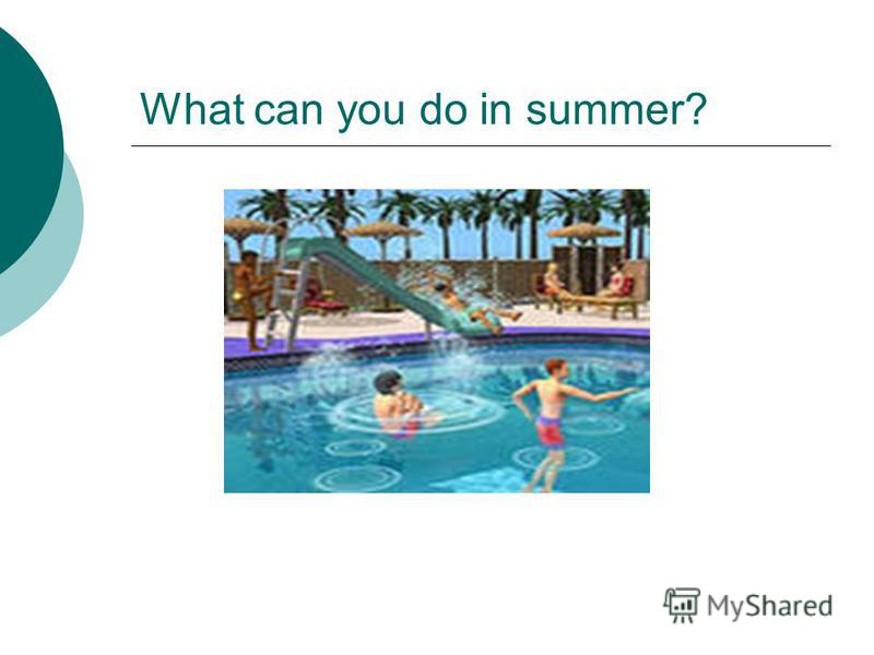 What can you do in summer?