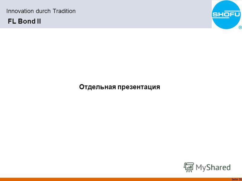 Seite 35 Innovation durch Tradition FL Bond II Отдельная презентация