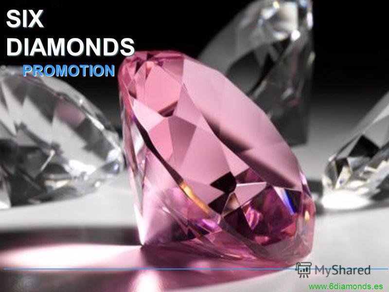 SIXDIAMONDS PROMOTION PROMOTION www.6diamonds.es _____________________________________________________