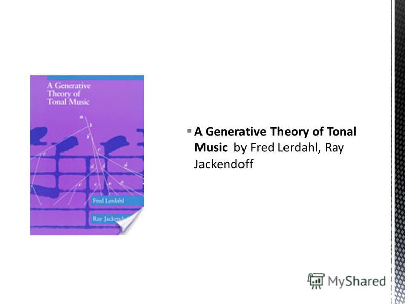 A Generative Theory of Tonal Music by Fred Lerdahl, Ray Jackendoff