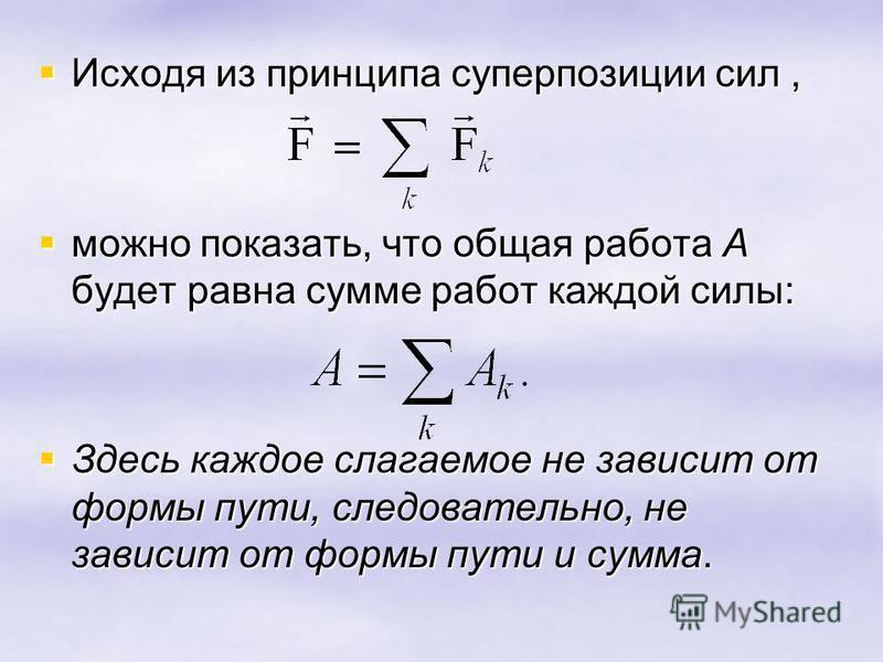 Исходя из принципа суперпозиции сил, Исходя из принципа суперпозиции сил, можно показать, что общая работа А будет равна сумме работ каждой силы: можно показать, что общая работа А будет равна сумме работ каждой силы: Здесь каждое слагаемое не зависи
