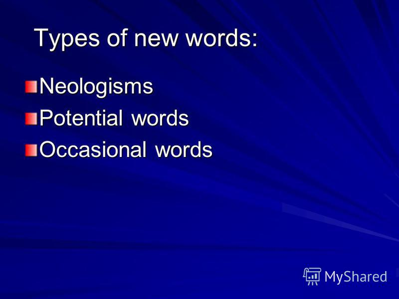 Types of new words: Neologisms Potential words Occasional words