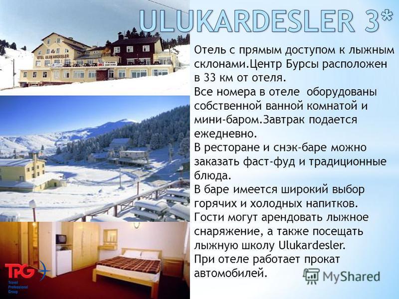 Отель с прямым доступом к лыжным склонами.Центр Бурсы расположен в 33 км от отеля. Все номера в отеле оборудованы собственной ванной комнатой и мини-баром.Завтрак подается ежедневно. В ресторане и снэк-баре можно заказать фаст-фуд и традиционные блюд