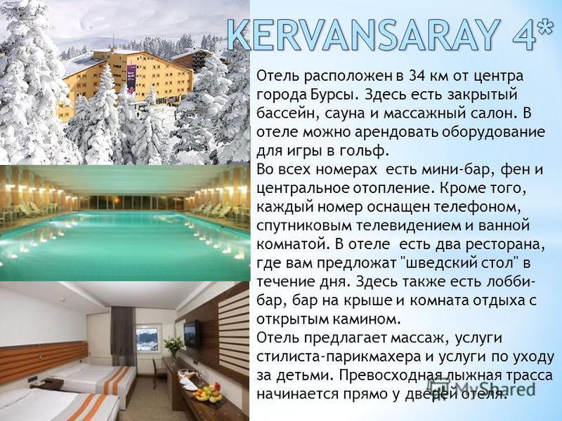 Отель расположен в 34 км от центра города Бурсы. Здесь есть закрытый бассейн, сауна и массажный салон. В отеле можно арендовать оборудование для игры в гольф. Во всех номерах есть мини-бар, фен и центральное отопление. Кроме того, каждый номер оснаще