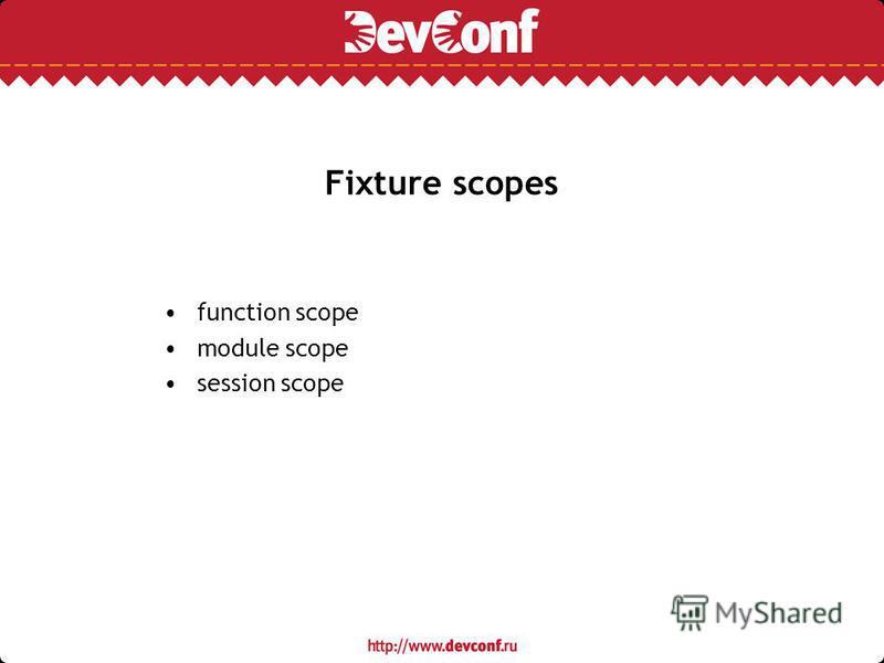Fixture scopes function scope module scope session scope