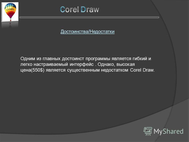 Одним из главных достоинств программы является гибкий и легко настраиваемый интерфейс. Однако, высокая цена(550$) является существенным недостатком Corel Draw.