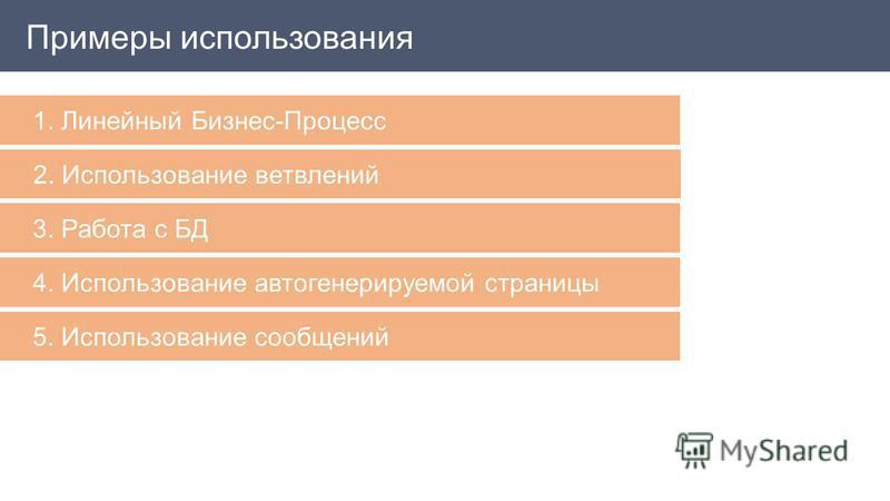 1. Линейный Бизнес-Процесс 2. Использование ветвлений 3. Работа с БД 4. Использование автогенерируемой страницы 5. Использование сообщений