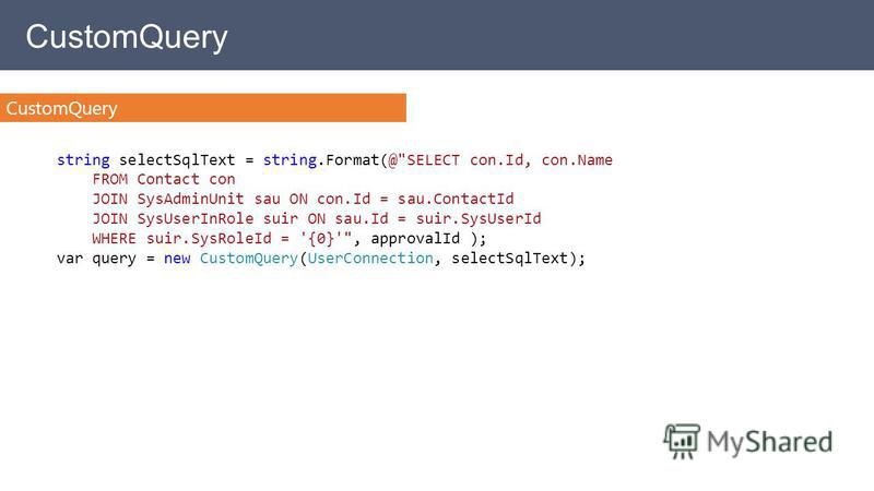 CustomQuery string selectSqlText = string.Format(@