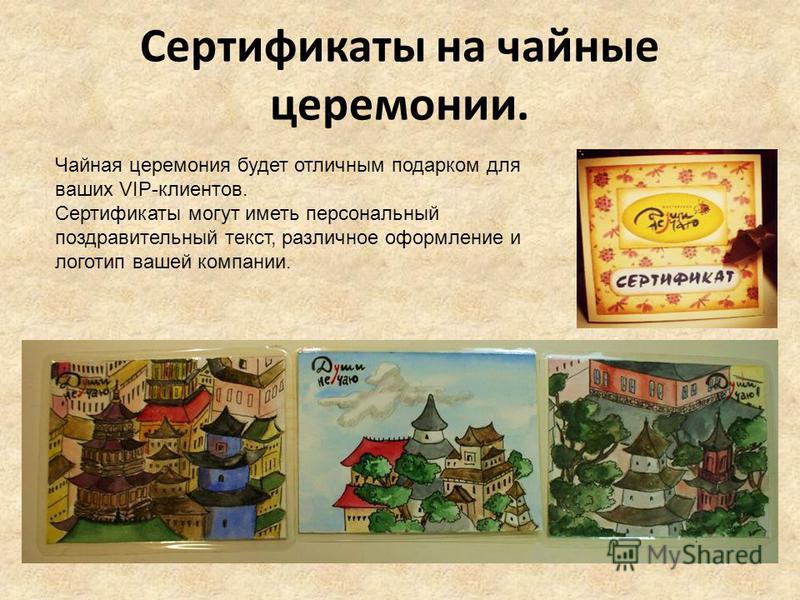 Сертификаты на чайные церемонии. Чайная церемония будет отличным подарком для ваших VIP-клиентов. Сертификаты могут иметь персональный поздравительный текст, различное оформление и логотип вашей компании.