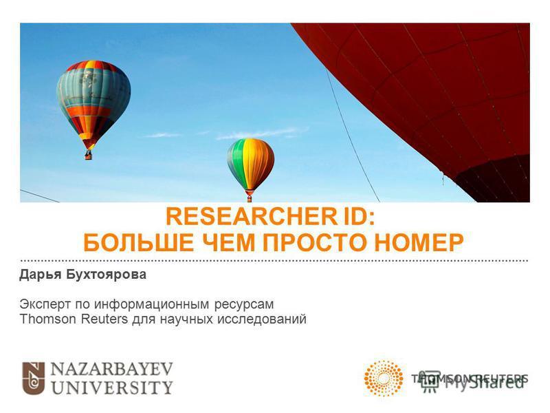 RESEARCHER ID: БОЛЬШЕ ЧЕМ ПРОСТО НОМЕР Дарья Бухтоярова Эксперт по информационным ресурсам Thomson Reuters для научных исследований