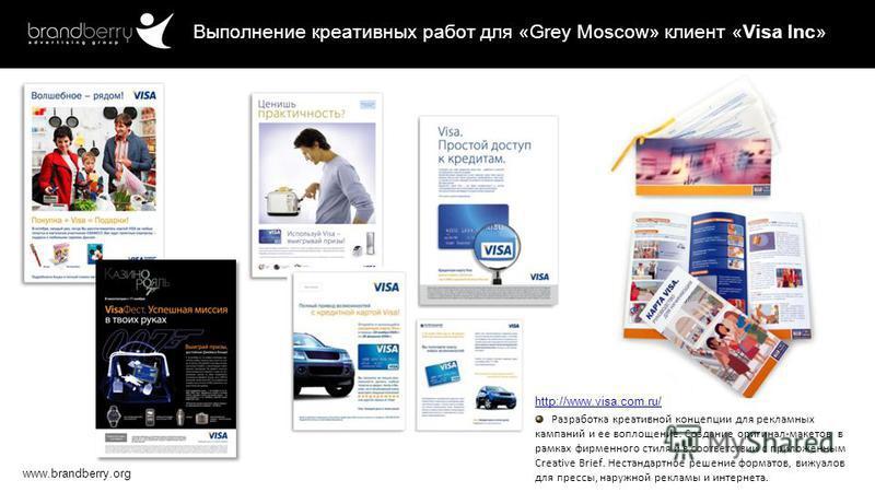 www.brandberry.org Выполнение креативных работ для «Grey Moscow» клиент «Visa Inc» http://www.visa.com.ru/ Разработка креативной концепции для рекламных кампаний и ее воплощение. Создание оригинал-макетов в рамках фирменного стиля и в соответствии с