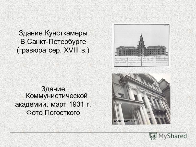 Здание Кунсткамеры В Санкт-Петербурге (гравюра сер. XVIII в.) Здание Коммунистической академии, март 1931 г. Фото Погосткого