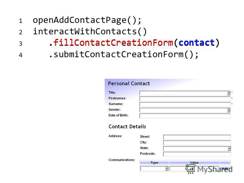 1 openAddContactPage(); 2 interactWithContacts() 3.fillContactCreationForm(contact) 4.submitContactCreationForm(); contact.fillContactCreationForm(contact)