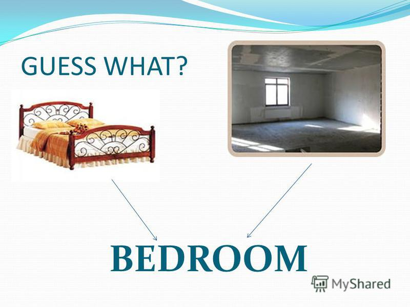 GUESS WHAT? BEDROOM