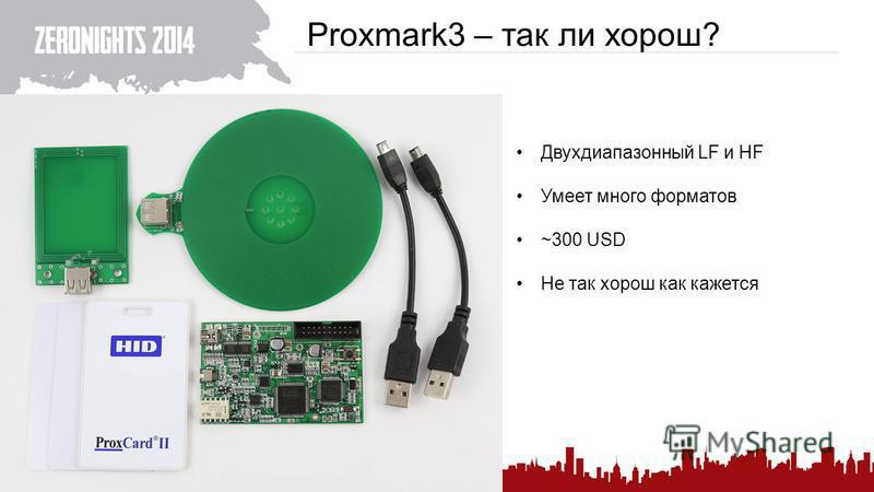 Proxmark3 – так ли хорош? 111 Двухдиапазонный LF и HF Умеет много форматов ~300 USD Не так хорош как кажется