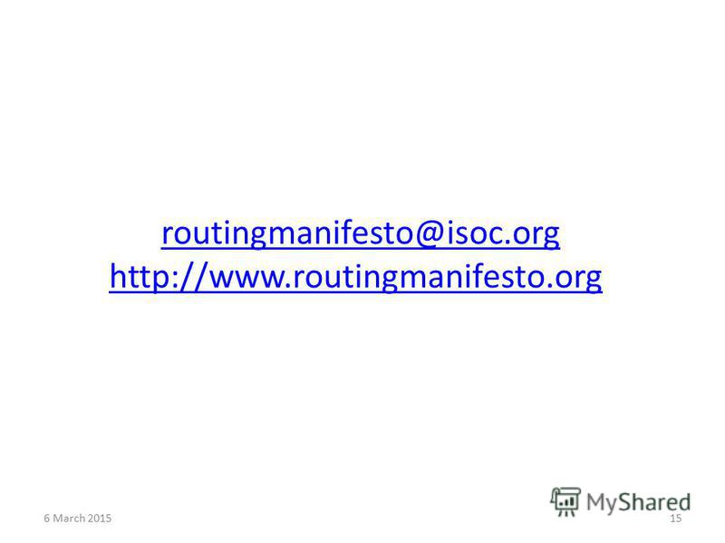 6 March 201515 routingmanifesto@isoc.org http://www.routingmanifesto.org