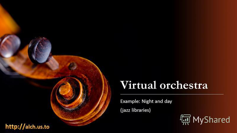 Virtual orchestra Example: Night and day (jazz libraries)