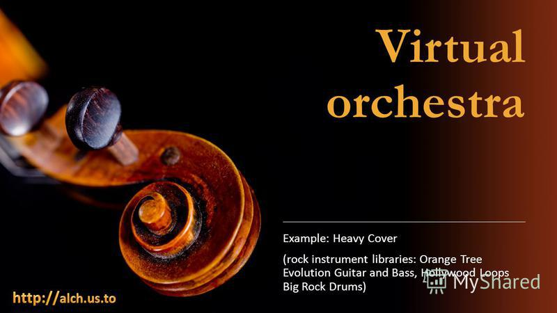 Virtual orchestra Example: Heavy Cover (rock instrument libraries: Orange Tree Evolution Guitar and Bass, Hollywood Loops Big Rock Drums)