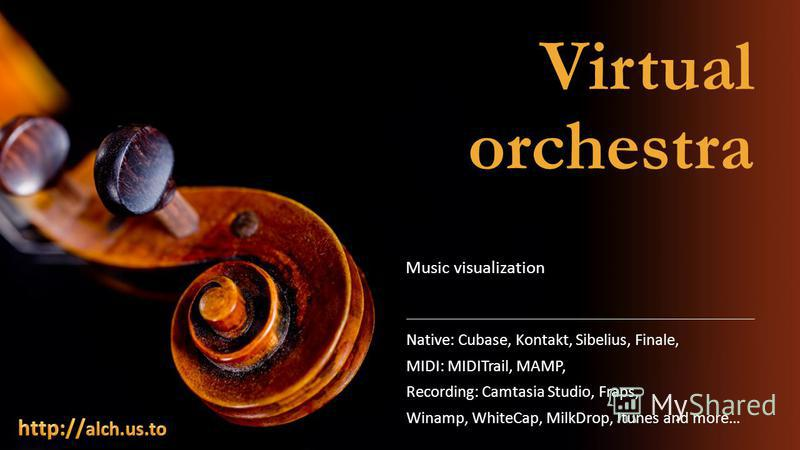 Virtual orchestra Native: Cubase, Kontakt, Sibelius, Finale, MIDI: MIDITrail, MAMP, Recording: Camtasia Studio, Fraps, Winamp, WhiteCap, MilkDrop, Itunes and more… Music visualization