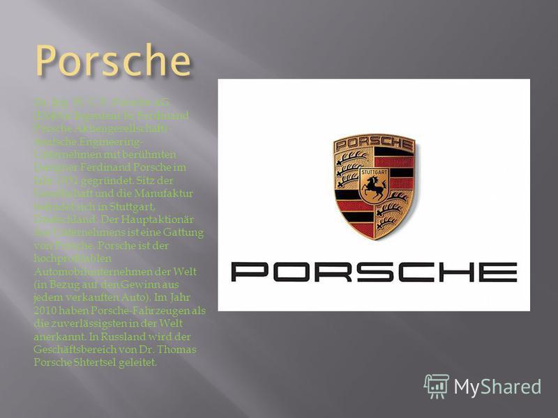 Porsche Dr. Ing. H. C. F. Porsche AG (Doktor Ingenieur hc Ferdinand Porsche Aktiengesellschaft) - deutsche Engineering- Unternehmen mit berühmten Designer Ferdinand Porsche im Jahr 1931 gegründet. Sitz der Gesellschaft und die Manufaktur befindet sic