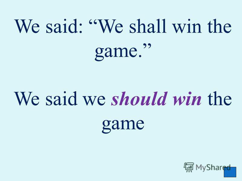 We said: We shall win the game. We said we should win the game
