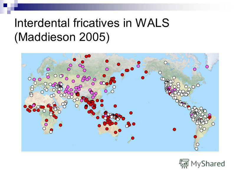 Interdental fricatives in WALS (Maddieson 2005)