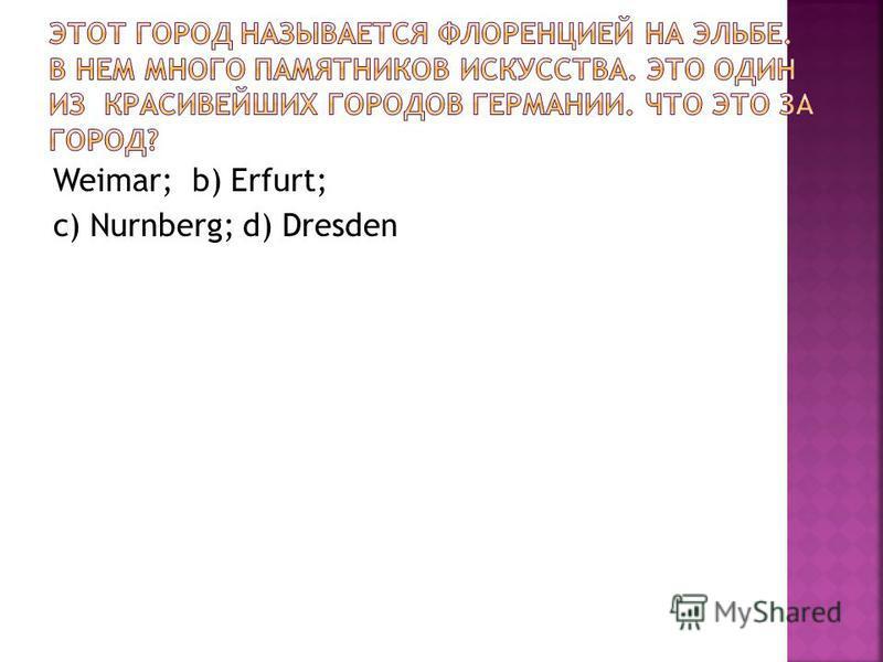 Weimar; b) Erfurt; c) Nurnberg; d) Dresden