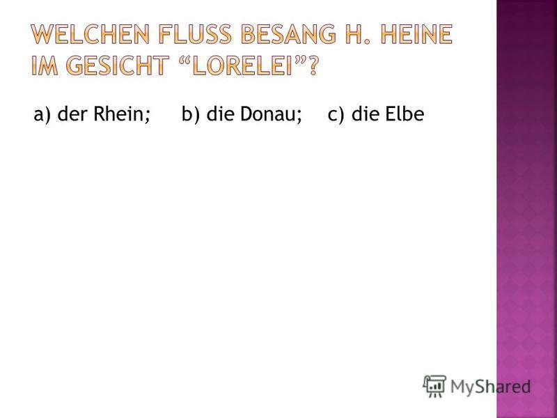 a) der Rhein; b) die Donau; c) die Elbe