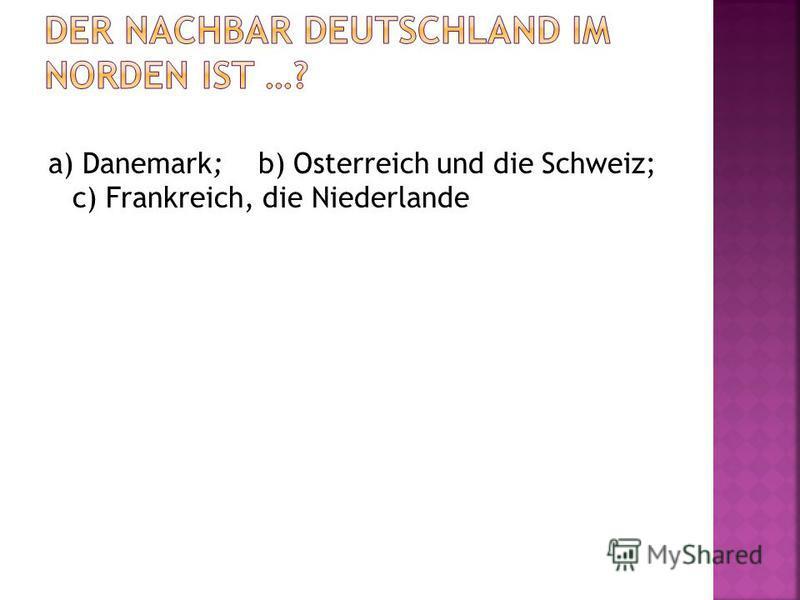 a) Danemark; b) Osterreich und die Schweiz; c) Frankreich, die Niederlande