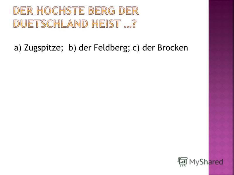 a) Zugspitze; b) der Feldberg; c) der Brocken