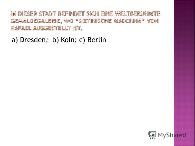 a) Dresden; b) Koln; c) Berlin