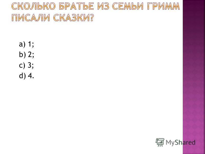 а) 1; b) 2; с) 3; d) 4.