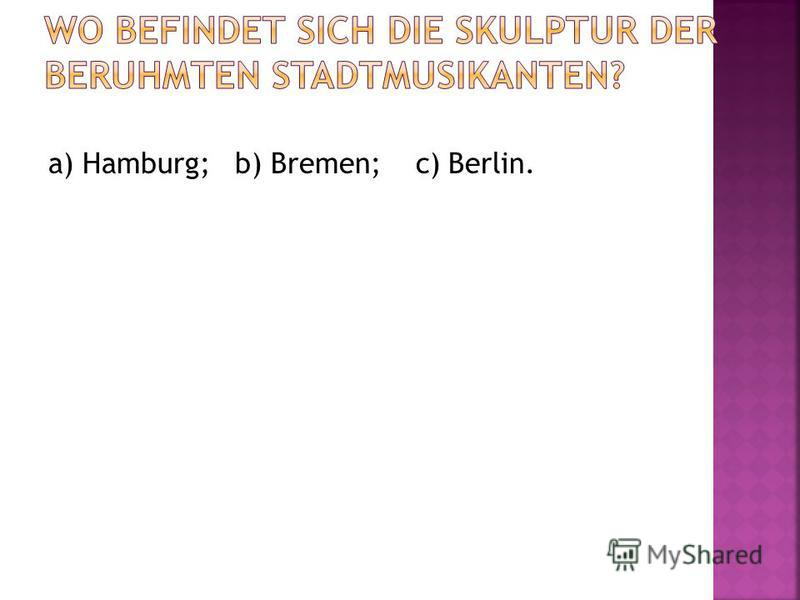 a) Hamburg; b) Bremen; c) Berlin.