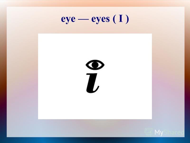eye eyes ( I )