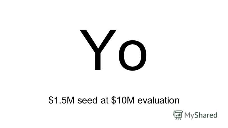 Yo $1.5M seed at $10M evaluation