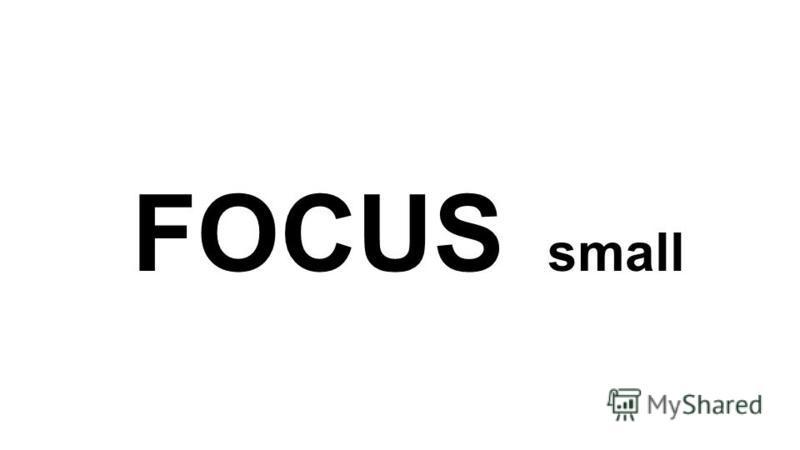 FOCUS small